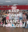 KEEP CALM AND DANCE FOR LOVE - Personalised Poster A4 size