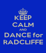 KEEP CALM AND  DANCE for RADCLIFFE - Personalised Poster A4 size