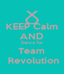 KEEP Calm AND Dance for Team  Revolution - Personalised Poster A4 size