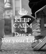 KEEP CALM AND Dance For your Life x. - Personalised Poster A4 size