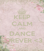 KEEP CALM AND DANCE FOREVER <3 - Personalised Poster A4 size