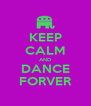 KEEP CALM AND DANCE FORVER - Personalised Poster A4 size