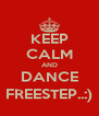 KEEP CALM AND DANCE FREESTEP..:) - Personalised Poster A4 size