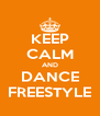 KEEP CALM AND DANCE FREESTYLE - Personalised Poster A4 size