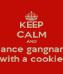 KEEP CALM AND dance gangnam with a cookie - Personalised Poster A4 size