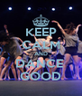 KEEP CALM AND DANCE  GOOD - Personalised Poster A4 size