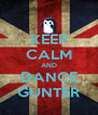KEEP CALM AND DANCE GUNTER - Personalised Poster A4 size