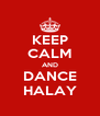 KEEP CALM AND DANCE HALAY - Personalised Poster A4 size