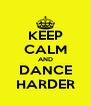 KEEP CALM AND DANCE HARDER - Personalised Poster A4 size