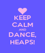 KEEP CALM AND DANCE, HEAPS! - Personalised Poster A4 size