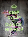 KEEP CALM AND DANCE  HIP-HOP - Personalised Poster A4 size