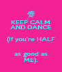 KEEP CALM AND DANCE (If you're HALF as good as ME). - Personalised Poster A4 size