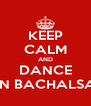 KEEP CALM AND DANCE IN BACHALSA - Personalised Poster A4 size