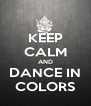 KEEP CALM AND DANCE IN COLORS - Personalised Poster A4 size