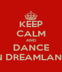 KEEP CALM AND DANCE IN DREAMLAND - Personalised Poster A4 size