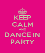 KEEP CALM AND DANCE IN PARTY - Personalised Poster A4 size