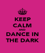 KEEP CALM AND DANCE IN THE DARK - Personalised Poster A4 size