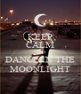 KEEP CALM AND DANCE IN THE MOONLIGHT - Personalised Poster A4 size