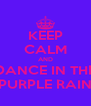 KEEP CALM AND DANCE IN THE PURPLE RAIN - Personalised Poster A4 size