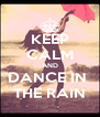 KEEP CALM AND DANCE IN  THE RAIN - Personalised Poster A4 size
