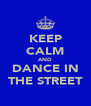 KEEP CALM AND DANCE IN THE STREET - Personalised Poster A4 size