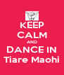 KEEP CALM AND DANCE IN Tiare Maohi - Personalised Poster A4 size