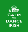 KEEP CALM AND DANCE IRISH - Personalised Poster A4 size