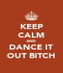KEEP CALM AND DANCE IT OUT BITCH - Personalised Poster A4 size