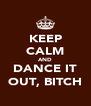 KEEP CALM AND DANCE IT OUT, BITCH - Personalised Poster A4 size