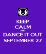 KEEP CALM AND DANCE IT OUT SEPTEMBER 27 - Personalised Poster A4 size
