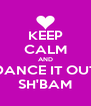 KEEP CALM AND DANCE IT OUT SH'BAM - Personalised Poster A4 size