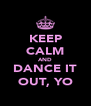 KEEP CALM AND DANCE IT OUT, YO - Personalised Poster A4 size