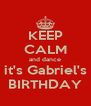 KEEP CALM and dance it's Gabriel's BIRTHDAY - Personalised Poster A4 size