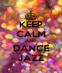 KEEP CALM AND DANCE JAZZ - Personalised Poster A4 size