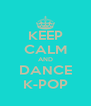 KEEP CALM AND DANCE K-POP - Personalised Poster A4 size