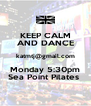 KEEP CALM AND DANCE katmtj@gmail.com Monday 5:30pm Sea Point Pilates  - Personalised Poster A4 size