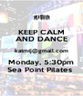 KEEP CALM AND DANCE katmtj@gmail.com Monday, 5:30pm Sea Point Pilates  - Personalised Poster A4 size