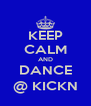 KEEP CALM AND DANCE @ KICKN - Personalised Poster A4 size