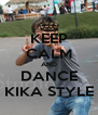 KEEP CALM AND DANCE KIKA STYLE - Personalised Poster A4 size