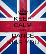 KEEP CALM AND DANCE KISS YOU - Personalised Poster A4 size