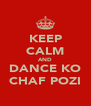 KEEP CALM AND DANCE KO CHAF POZI - Personalised Poster A4 size