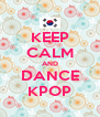 KEEP CALM AND DANCE KPOP - Personalised Poster A4 size
