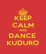 KEEP CALM AND DANCE  KUDURO - Personalised Poster A4 size