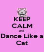 KEEP CALM and  Dance Like a Cat - Personalised Poster A4 size