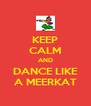 KEEP CALM AND DANCE LIKE A MEERKAT - Personalised Poster A4 size