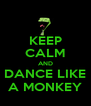 KEEP CALM AND DANCE LIKE A MONKEY - Personalised Poster A4 size