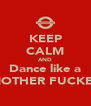 KEEP CALM AND Dance like a MOTHER FUCKER - Personalised Poster A4 size