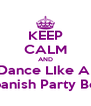KEEP CALM AND Dance LIke A  Spanish Party Boy - Personalised Poster A4 size