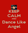 KEEP CALM AND Dance Like Angel - Personalised Poster A4 size