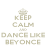 KEEP CALM AND DANCE LIKE BEYONCE - Personalised Poster A4 size